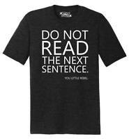 Mens Do Not Read Next Sentence You Little Rebel Funny Party Shirt Tri-Blend Tee