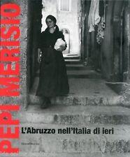 Pepi Merisio L'Abruzzo nell'Italia di ieri - Silvana Editoriale Milano 2011