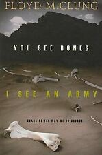 You See Bones, I See an Army : Changing the Way We Do Church by Floyd McClung...