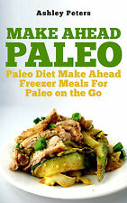 Paleo Freezer Meals Cookbook: Paleo Diet Make Ahead Freezer Meals For On the Go