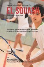 Mejorar la Resistencia Mental en el Squash Utilizando la Meditacion : Revele...