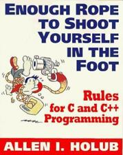Enough Rope to Shoot Yourself in the Foot: Rules for C and C+ Programming [Unix