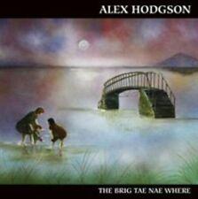 ALEX HODGSON - THE BRIG TAE NAE WHERE NEW CD