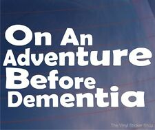 ON AN ADVENTURE BEFORE DEMENTIA Funny Car/Van/Window/Bumper Vinyl Sticker/Decal