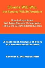 Obama Will Win, but Romney Will Be President : How the Republicans Will...