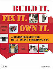 NEW Build It. Fix It. Own It: A Beginner's Guide to Building and Upgrading a PC