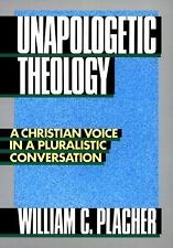 Unapologetic Theology: By William C Placher