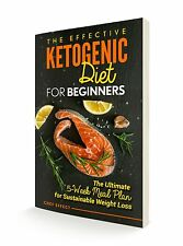 The Effective Ketogenic Diet for Beginners: The Ultimate 5-Week Meal Plan
