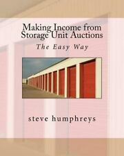 Making Income From Storage Unit Auctions: By steve humphreys
