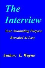 The Interview : Your Astounding Purpose Revealed at Last by L. Wayne (2014,...