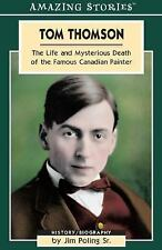 Tom Thomson: The Life and Mysterious Death of the Famous Canadian Painter (Amazi