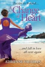 A Change of Heart : Escape to Ireland ... and Fall in Love All over Again by...