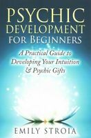 Psychic Development for Beginners : A Practical Guide to Developing Your Intu...