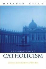 Rediscovering Catholicism: Journeying Toward Our Spiritual North Star Kelly, Mat