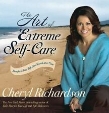 Art of Extreme Self-Care Transform Your Life 1 Month at a Time Cheryl Richardson