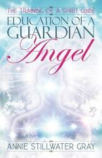 Education of a Guardian Angel: Training a Spirit Guide: Knowing Guides and Devel