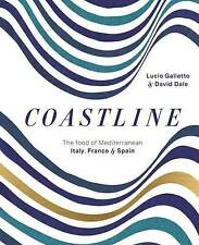Coastline: The Food of Mediterranean Italy, France and Spain by Lucio...