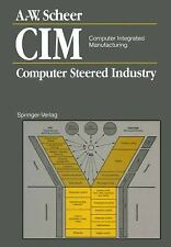 CIM Computer Integrated Manufacturing : Computer Steered Industry by...