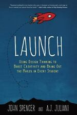 Launch : Using Design Thinking to Boost Creativity and Bring Out the Maker in...