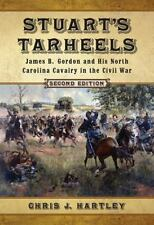 Stuart's Tarheels: James B. Gordon and His North Carolina Cavalry in the Civil