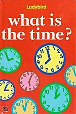 WHAT IS THE TIME LADYBIRD BOOK EARLY LEARNING SERIES 1st EDITION GLOSS HARDBACK