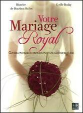 livre neuf Votre mariage Royal Béatrice de Bourbon Siciles  Boulay conseils