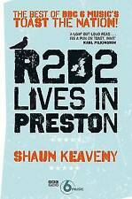 R2D2 Lives in Preston: The Best of BBC 6 Music's Toast the Nation by Shaun Keave