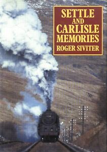 SETTLE AND CARLISLE MEMORIES by Roger Siviter, A.R.P.S. Hardback