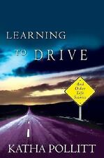 Learning to Drive: And Other Life Stories Pollitt, Katha Hardcover