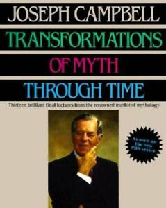 Transformations of Myth Through Time - Paperback By Campbell, Joseph - GOOD
