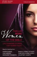 Twelve More Women of the Bible : Life-Changing Stories for Women Today by...