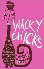 Wacky Chicks: Life Lessons from Fearlessly Inappropriate and Fabulously Eccentri