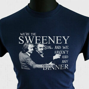 The Sweeney T Shirt We Haven't Had Any Dinner Joke Funny Retro Regan Carter