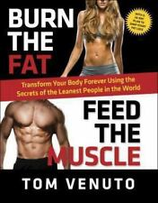 Burn the Fat, Feed the Muscle: Transform Your Body Forever Using the Secrets of