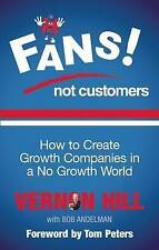 Fans Not Customers: How to Create Growth Companies in a No Growth World by Tom …