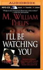 I'll Be Watching You by M. William Phelps (2015, MP3 CD, Unabridged)