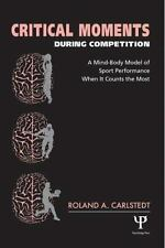 Critical Moments During Competition : A Mind-Body Model of Sport Performance...