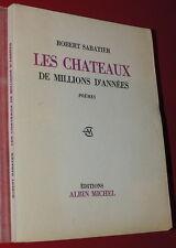 ROBERT SABATIER  Les chateaux de millions d'années  E.O n° + Envoi Henri Clouard