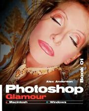 Photoshop Glamour Book 01 : Buy This Book, Get a Job ! by Alex Anderson...