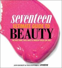 Seventeen Ultimate Guide to Beauty: The Best Hair, Skin, Nails & Makeup Ideas Fo