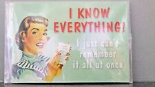 """FUNNY NOVELTY MAGNETS """"I know everthing! I just can't remember it all at once!"""""""