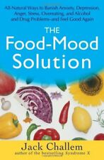 The Food-Mood Solution: All-Natural Ways to Banish Anxiety, Depression, Anger, S