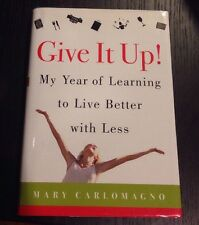 Give It Up! : My Year of Learning to Live Better with Less by Mary Carlomagno (2