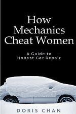 How Mechanics Cheat Women : A Guide to Honest Car Repair by Doris Chan (2017,...