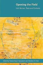 Opening the Field : Irish Women, Texts and Contexts (2007, Hardcover)