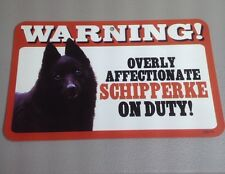 "New Warning Overly Affectionate Schipperke On Duty Laminated Sign 5"" x 8"" Dog B2"