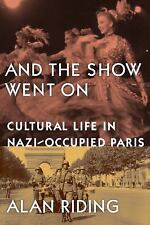And the Show Went On: Cultural Life in Nazi-Occupied Paris - Acceptable - Riding