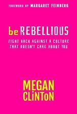 Be Rebellious : Stop Conforming. Create Your Own Mould by Megan Clinton (2014, P
