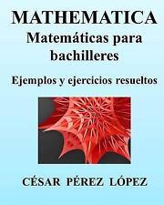 MATHEMATICA. Matemáticas para Bachilleres. Ejemplos y Ejercicios Resueltos by...