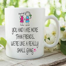 Best Friend Mug Funny Novelty Gifts More Than Friends Small Gang Cup WSDMUG505